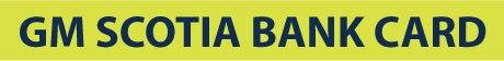 GM SCOTIA BANK CARD